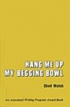 Hang Me Up My Begging Bowl by Chad Walsh