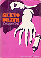 Sick to Death by Douglas Clark
