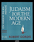 Judaism for the modern age by Robert Gordis