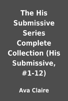The His Submissive Series Complete…