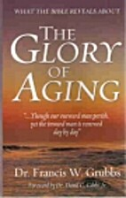 The Glory of Aging by Francis W. Grubbs