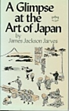 A Glimpse at the Art of Japan by James…
