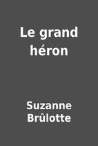 Le grand héron by Suzanne Brûlotte