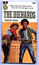 The Diehards by Dudley Dean