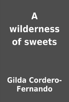 A wilderness of sweets by Gilda…