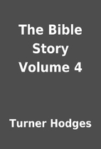 The Bible Story Volume 4 by Turner Hodges