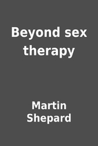 Beyond sex therapy by Martin Shepard