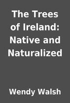 The Trees of Ireland: Native and Naturalized…