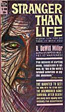 Stranger Than Life by R. DeWitt Miller