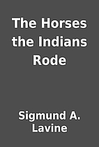 The Horses the Indians Rode by Sigmund A.…