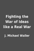 Fighting the War of Ideas like a Real War by…