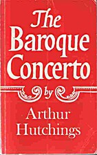 The Baroque Concerto by Arthur Hutchings