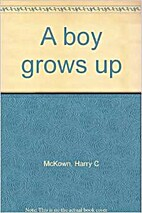A Boy Grows Up by Harry C. McKown