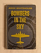 Bombers in the Sky by Arch Whitehouse