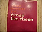 Simple Sermons for Times Like These by W.…