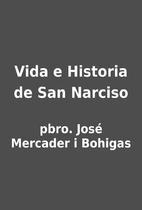 Vida e Historia de San Narciso by pbro.…