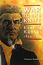 War to the knife : bleeding Kansas,…