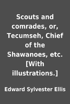 Scouts and comrades, or, Tecumseh, Chief of…