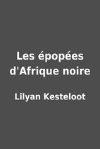 Les épopées d'Afrique noire by Lilyan…