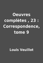 Oeuvres complètes , 23 : Correspondence,…