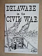 Delaware in the Civil War by W. Emerson…