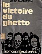 La victoire du ghetto by Marc Dvorjetski