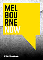 Melbourne now exhibition guide by NGV