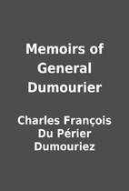 Memoirs of General Dumourier by Charles…