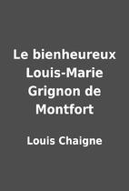 Le bienheureux Louis-Marie Grignon de…
