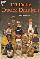 111 dolle dwaze dranken by Karel R.G.…