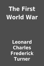 The First World War by Leonard Charles…