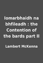 Iomarbhaidh na bhfileadh : the Contention of…