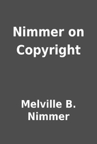 Nimmer on Copyright by Melville B. Nimmer