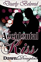 An Accidental Kiss (Dearly Beloved) by Dawn…