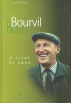 Bourvil, à fleur de coeur by Christian…