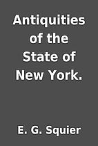 Antiquities of the State of New York. by E.…
