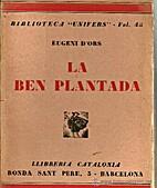 La Ben plantada de Xenius by Ors Eugeni, D'