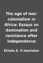 The age of neo-colonialism in Africa: Essays…