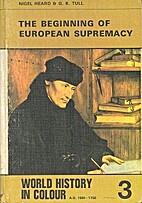 The beginning of European supremacy by Nigel…