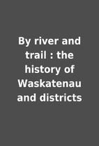 By river and trail : the history of…