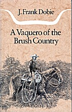 A vaquero of the brush country by John D.…