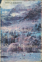 The alchemist of the Rocky Mountains by…