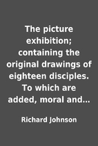 The picture exhibition; containing the…