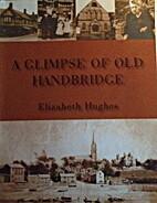 A Glimpse of Old Handbridge by Elizabeth…