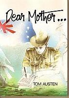 Dear mother - by Tom Austen