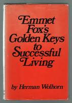 Emmet Fox's golden keys to successful living…
