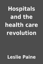 Hospitals and the health care revolution by…