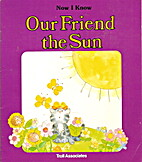 Our Friend the Sun (Now I Know) by Janet…