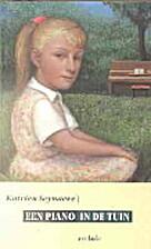 Een piano in de tuin by Katrien Seynaeve