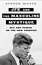 JFK and the Masculine Mystique: Sex and…